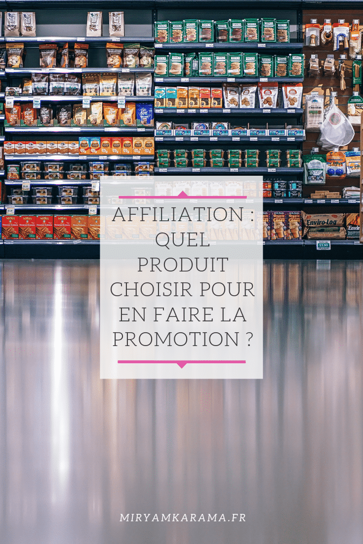 Affiliation choisir un produit pour en faire la promotion et gagner des commissions