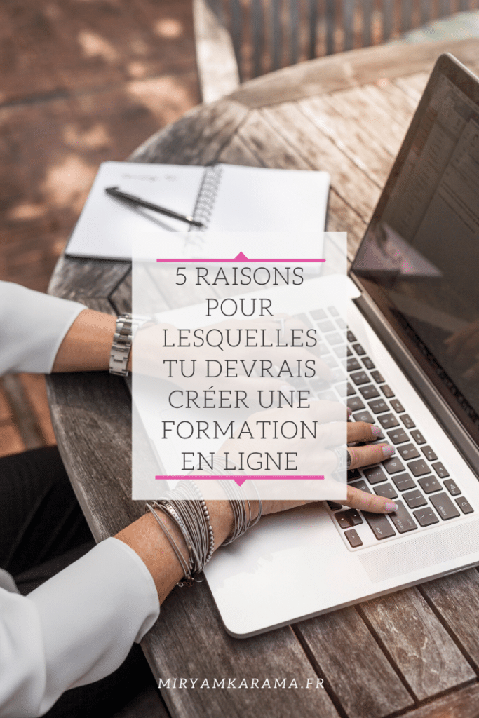 5 raisons pour lesquelles tu devrais créer une formation en ligne