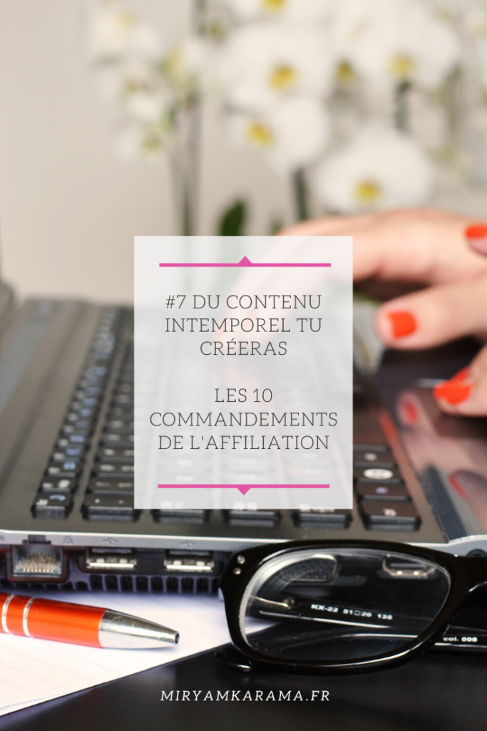 #7 Du contenu intemporel tu créeras - Les 10 commandements de l'affiliation