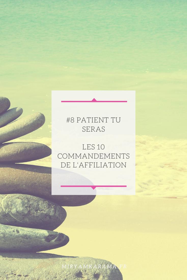 8 Patient tu seras Les 10 commandements de laffiliation - #8 Patient tu seras - Les 10 commandements de l'affiliation
