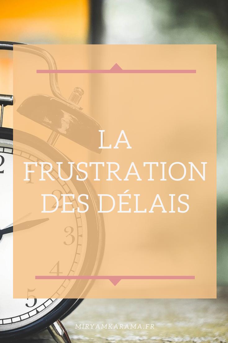 La frustration des delais - La frustration des délais