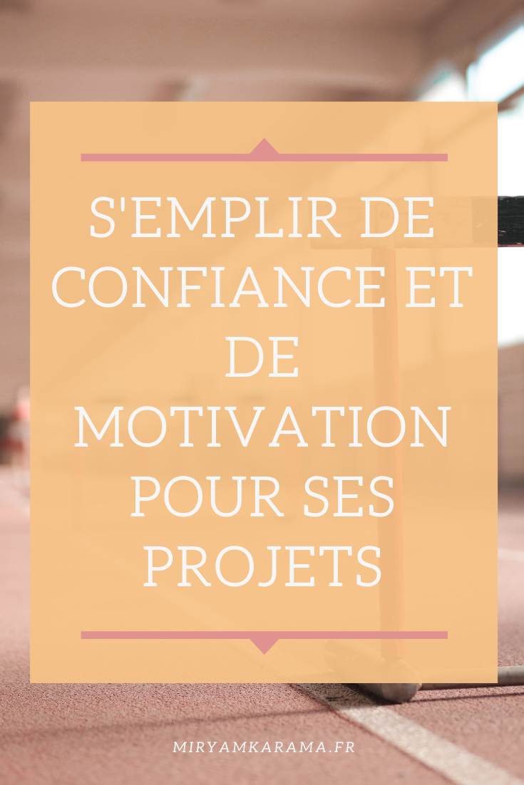Semplir de confiance et de motivation pour ses projets - S'emplir de confiance et de motivation pour ses projets