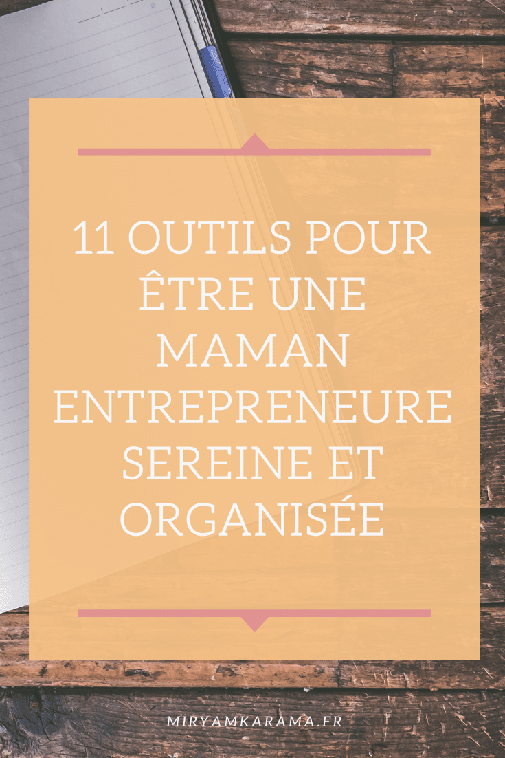 11 outils pour etre une maman entrepreneure sereine et organisee - 11 outils pour être une maman entrepreneure sereine et organisée